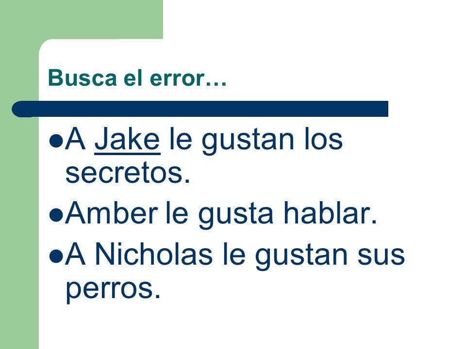 A Jake le gustan los secretos. Amber le gusta hablar.