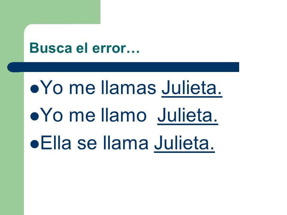 Yo me llamas Julieta. Yo me llamo Julieta. Ella se llama Julieta.
