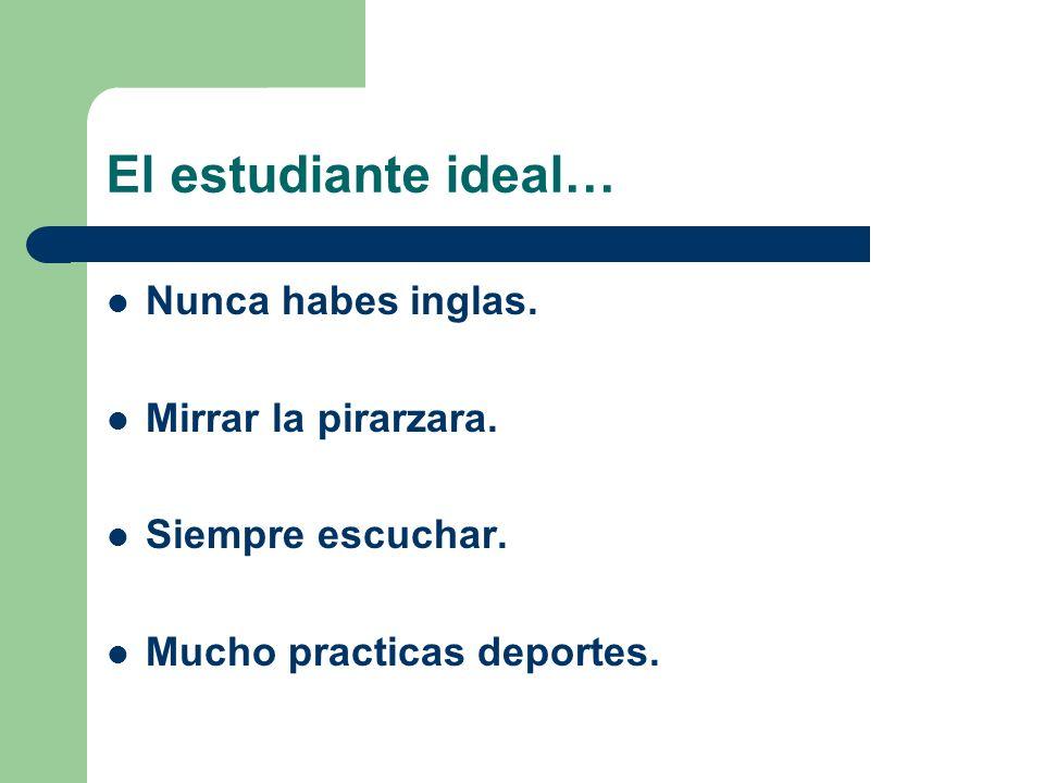 El estudiante ideal… Nunca habes inglas. Mirrar la pirarzara.