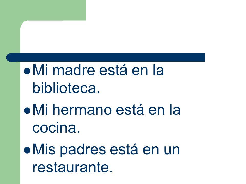 Mi madre está en la biblioteca.
