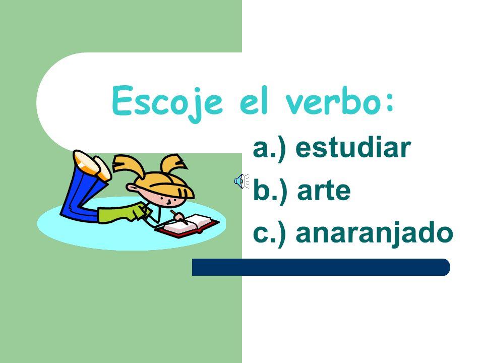 a.) estudiar b.) arte c.) anaranjado