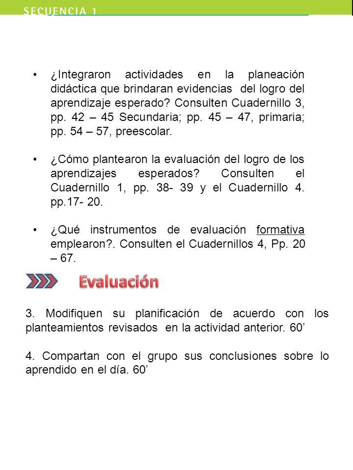 ¿Integraron actividades en la planeación didáctica que brindaran evidencias del logro del aprendizaje esperado Consulten Cuadernillo 3, pp. 42 – 45 Secundaria; pp. 45 – 47, primaria; pp. 54 – 57, preescolar.