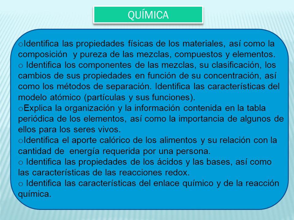 QUÍMICA Identifica las propiedades físicas de los materiales, así como la composición y pureza de las mezclas, compuestos y elementos.