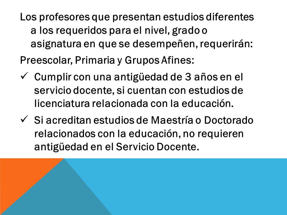 Los profesores que presentan estudios diferentes a los requeridos para el nivel, grado o asignatura en que se desempeñen, requerirán: