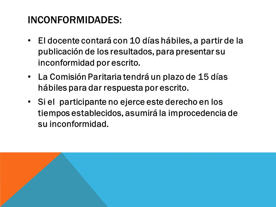INCONFORMIDADES:El docente contará con 10 días hábiles, a partir de la publicación de los resultados, para presentar su inconformidad por escrito.