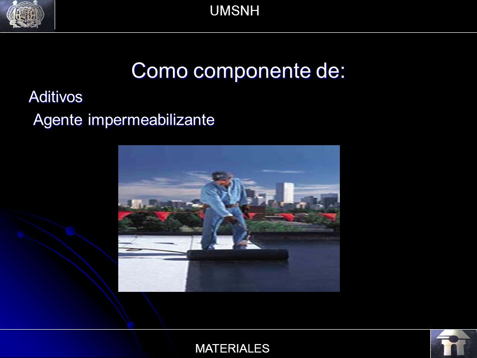 UMSNH Como componente de: Aditivos Agente impermeabilizante MATERIALES