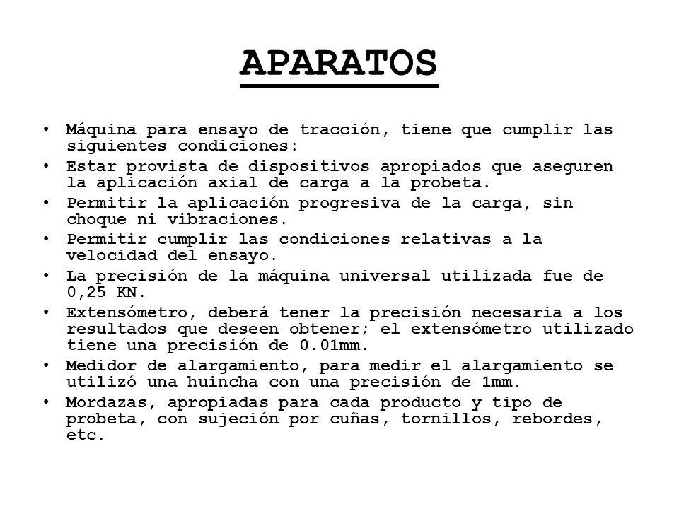 APARATOSMáquina para ensayo de tracción, tiene que cumplir las siguientes condiciones: