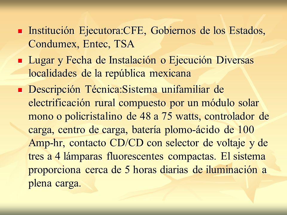 Institución Ejecutora:CFE, Gobiernos de los Estados, Condumex, Entec, TSA
