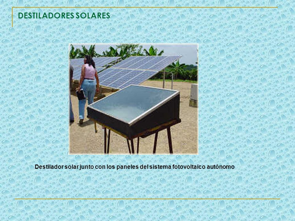 DESTILADORES SOLARES Destilador solar junto con los paneles del sistema fotovoltaico autónomo