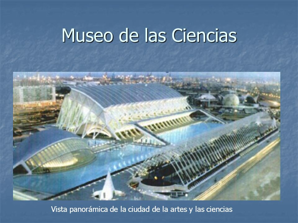 Museo de las Ciencias Vista panorámica de la ciudad de la artes y las ciencias