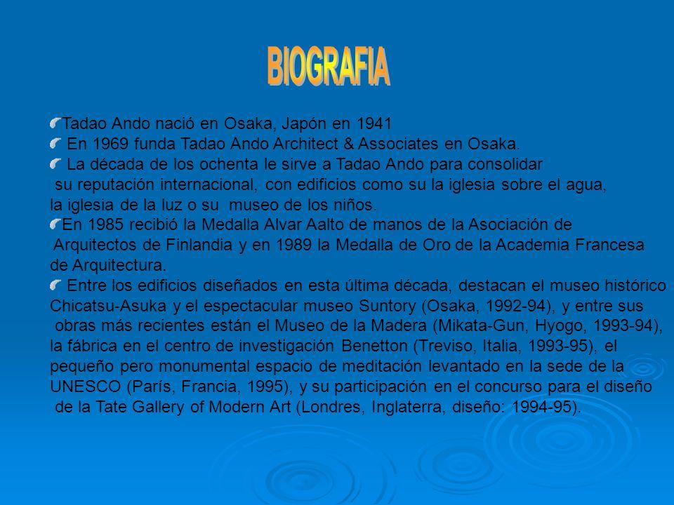 BIOGRAFIA Tadao Ando nació en Osaka, Japón en 1941