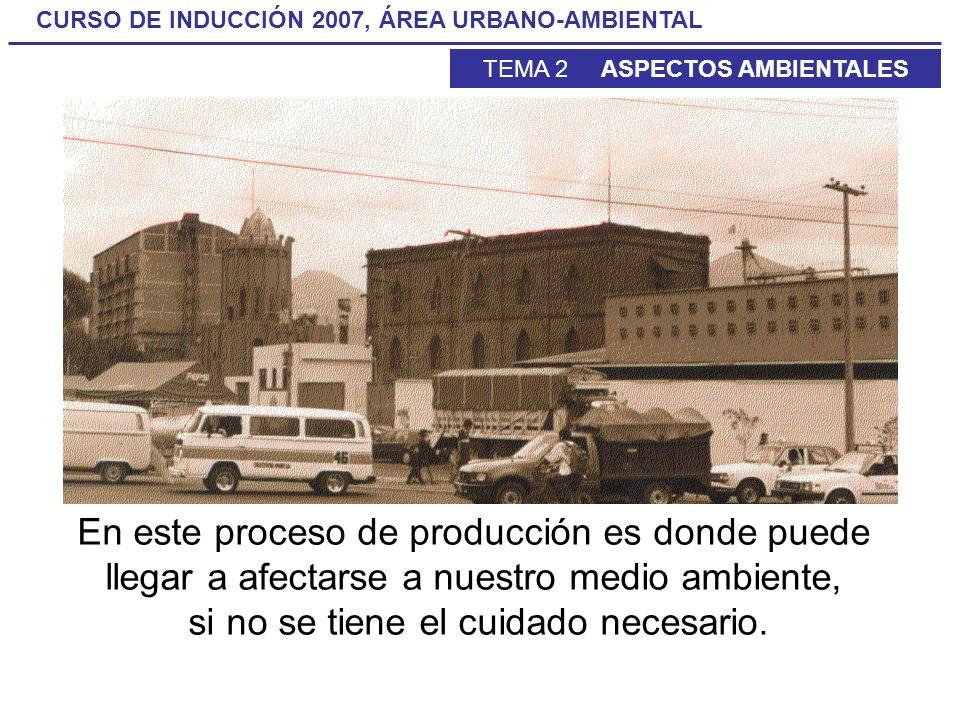 En este proceso de producción es donde puede llegar a afectarse a nuestro medio ambiente, si no se tiene el cuidado necesario.