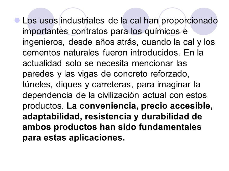 Los usos industriales de la cal han proporcionado importantes contratos para los químicos e ingenieros, desde años atrás, cuando la cal y los cementos naturales fueron introducidos.