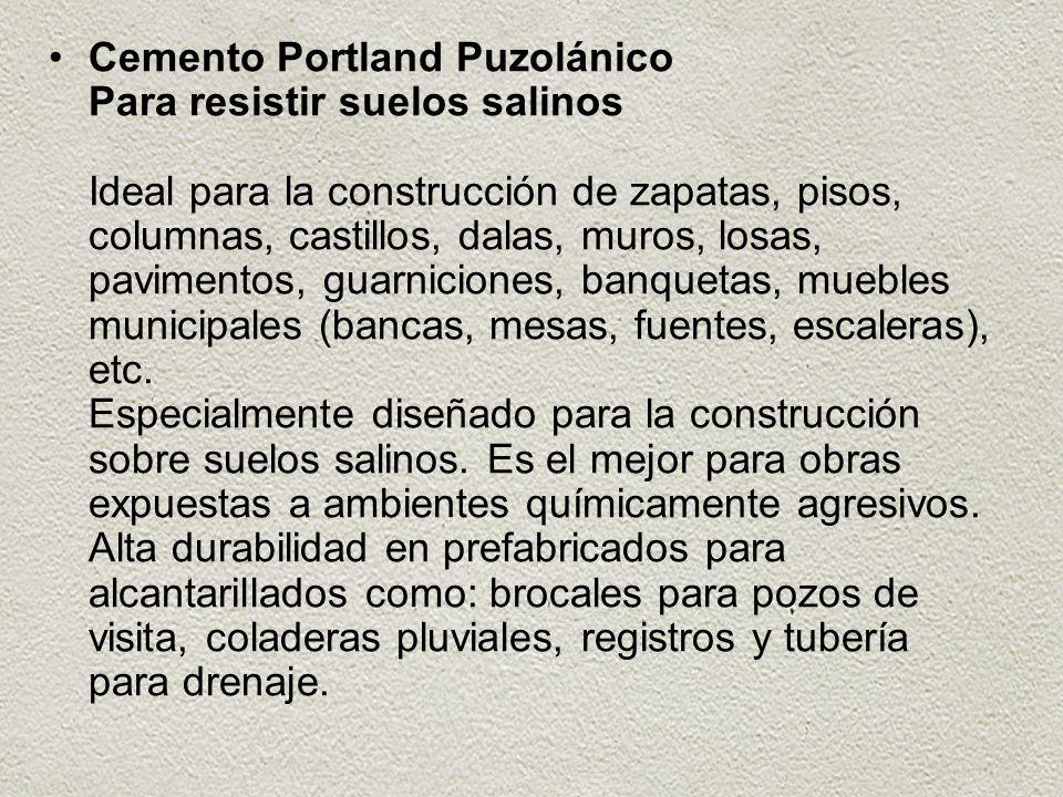 Cemento Portland Puzolánico Para resistir suelos salinos Ideal para la construcción de zapatas, pisos, columnas, castillos, dalas, muros, losas, pavimentos, guarniciones, banquetas, muebles municipales (bancas, mesas, fuentes, escaleras), etc.