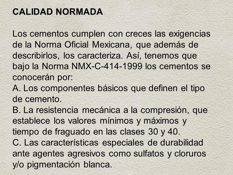 CALIDAD NORMADA Los cementos cumplen con creces las exigencias de la Norma Oficial Mexicana, que además de describirlos, los caracteriza.
