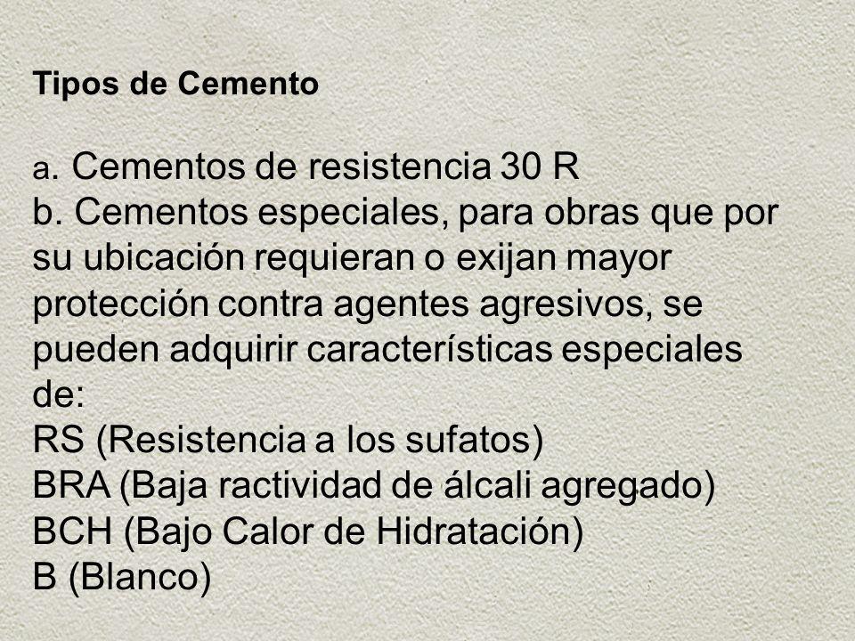 Tipos de Cemento a. Cementos de resistencia 30 R b