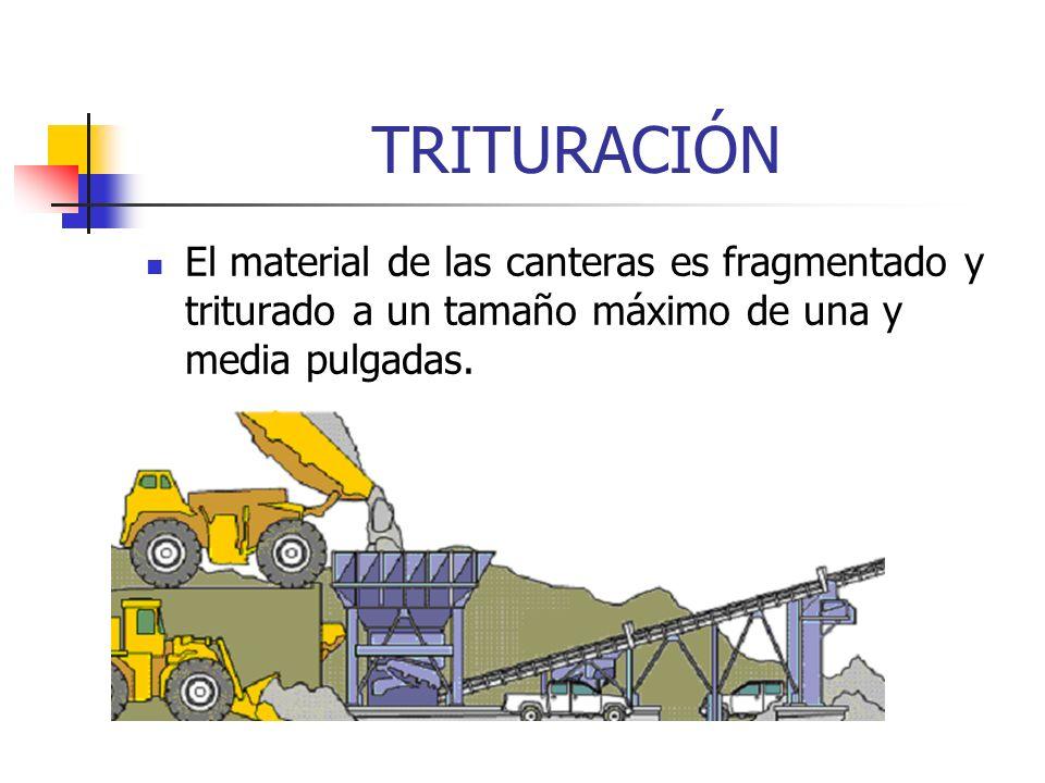 TRITURACIÓNEl material de las canteras es fragmentado y triturado a un tamaño máximo de una y media pulgadas.