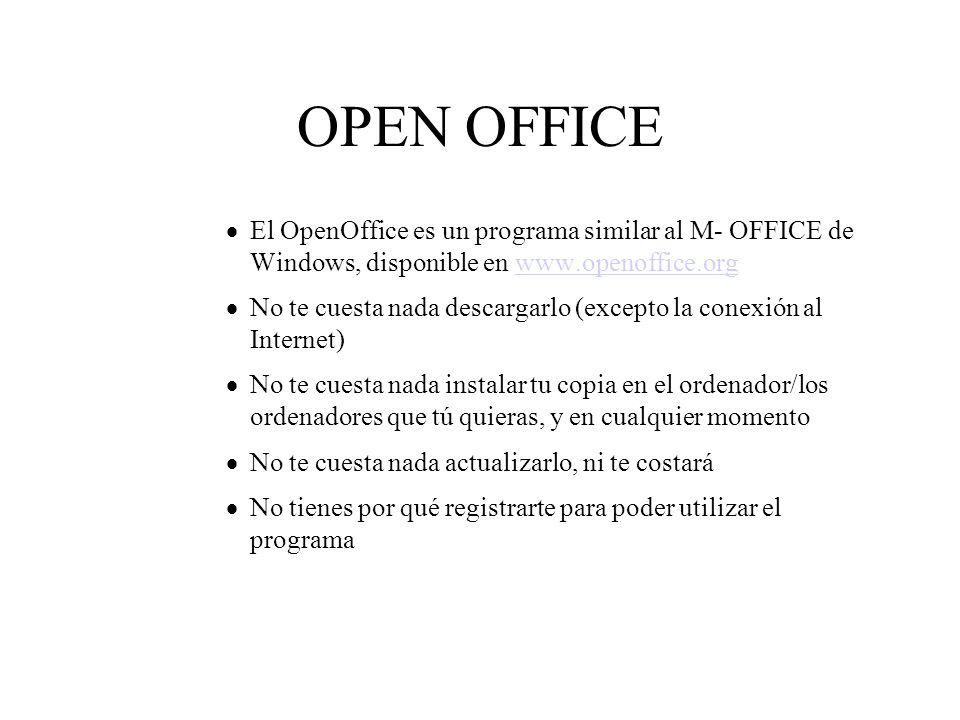 OPEN OFFICE El OpenOffice es un programa similar al M- OFFICE de Windows, disponible en www.openoffice.org.