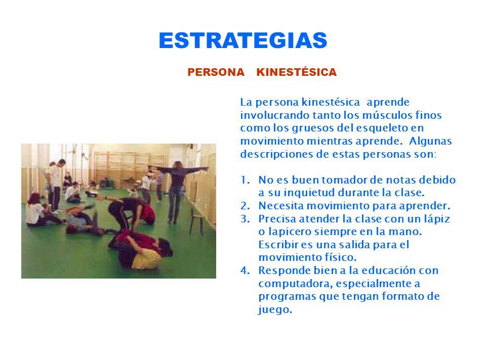 ESTRATEGIAS PERSONA KINESTÉSICA La persona kinestésica aprende