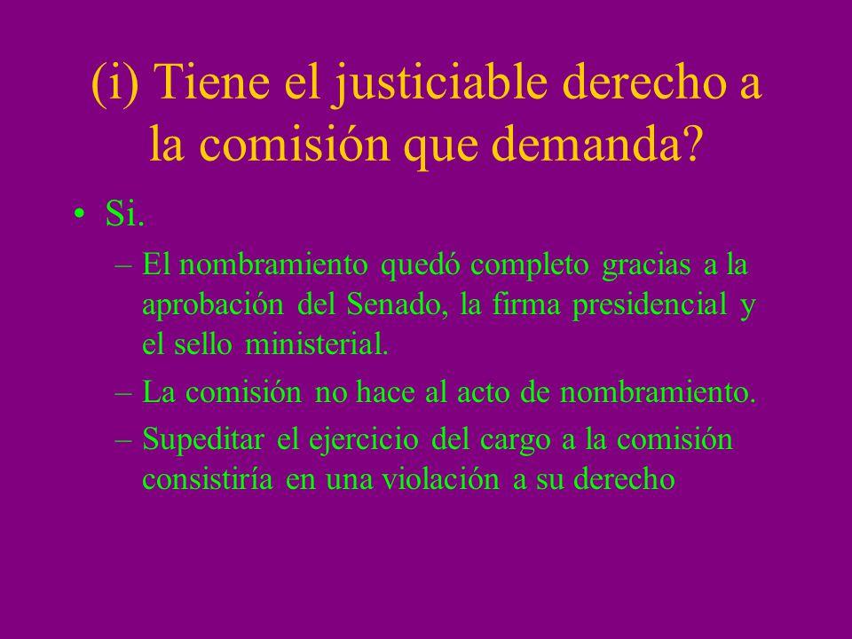 (i) Tiene el justiciable derecho a la comisión que demanda