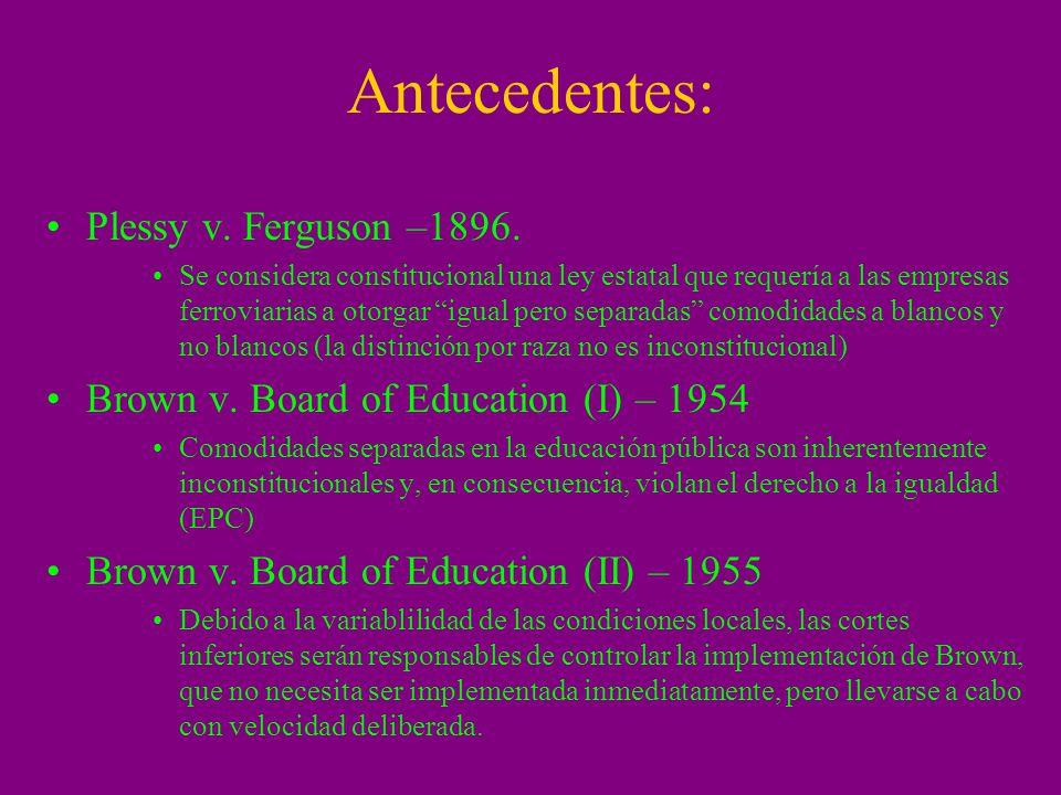 Antecedentes: Plessy v. Ferguson –1896.