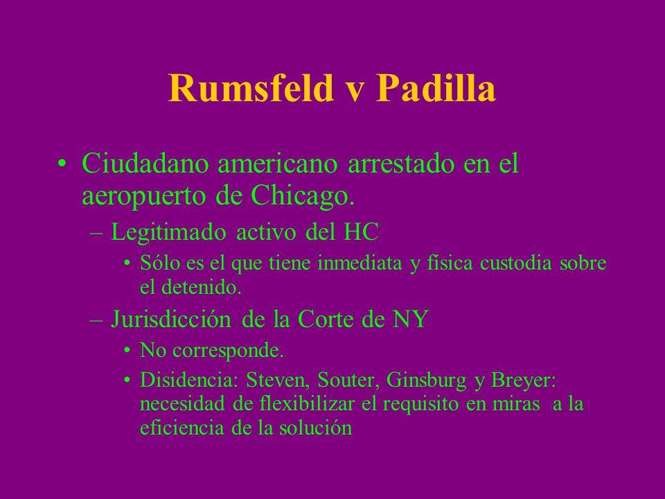 Rumsfeld v Padilla Ciudadano americano arrestado en el aeropuerto de Chicago. Legitimado activo del HC.
