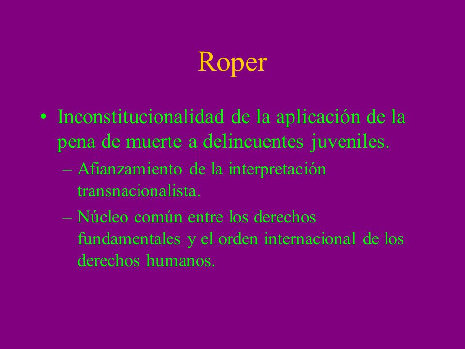 Roper Inconstitucionalidad de la aplicación de la pena de muerte a delincuentes juveniles. Afianzamiento de la interpretación transnacionalista.