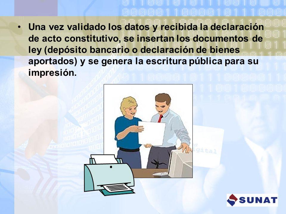 Una vez validado los datos y recibida la declaración de acto constitutivo, se insertan los documentos de ley (depósito bancario o declaración de bienes aportados) y se genera la escritura pública para su impresión.