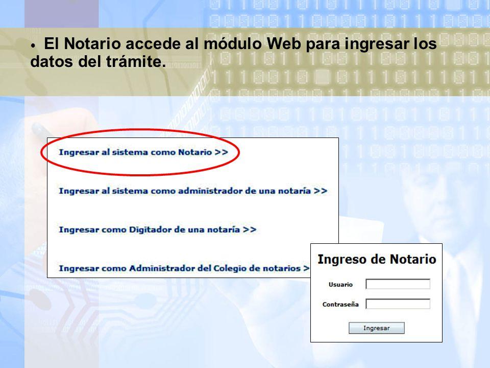 El Notario accede al módulo Web para ingresar los datos del trámite.