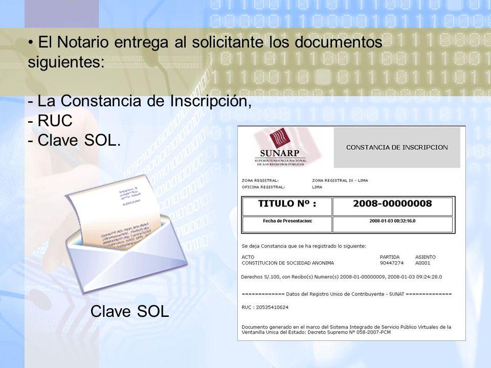 El Notario entrega al solicitante los documentos siguientes: - La Constancia de Inscripción, - RUC - Clave SOL.