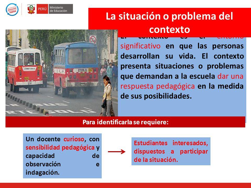 La situación o problema del contexto Para identificarla se requiere: