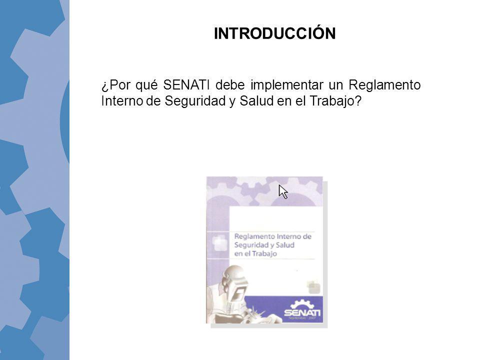 INTRODUCCIÓN ¿Por qué SENATI debe implementar un Reglamento Interno de Seguridad y Salud en el Trabajo