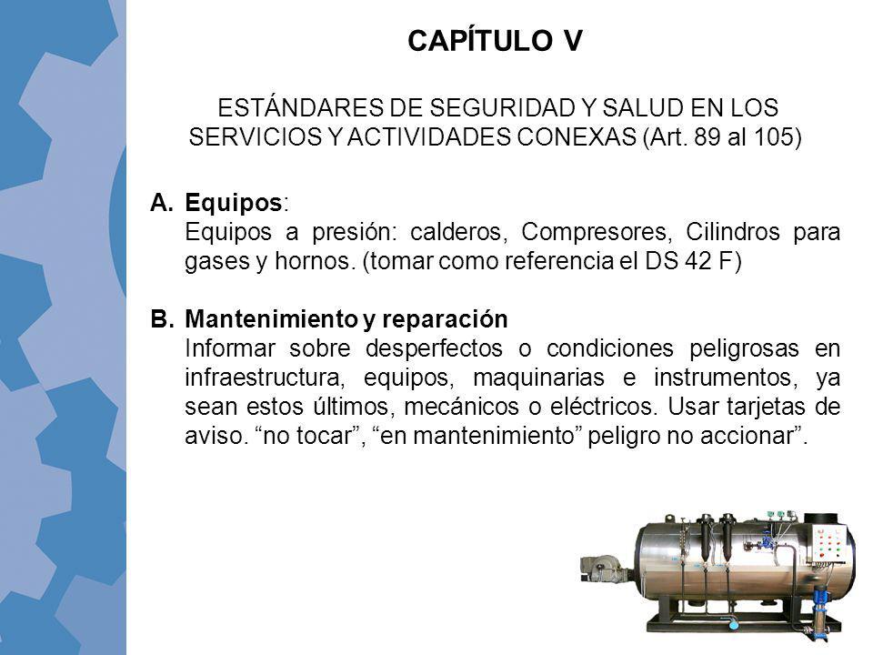 CAPÍTULO V ESTÁNDARES DE SEGURIDAD Y SALUD EN LOS SERVICIOS Y ACTIVIDADES CONEXAS (Art. 89 al 105) Equipos: