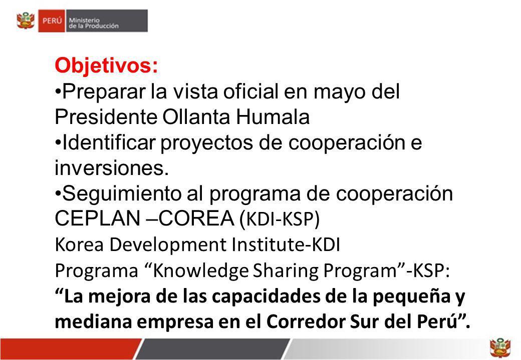 Objetivos: Preparar la vista oficial en mayo del Presidente Ollanta Humala. Identificar proyectos de cooperación e inversiones.