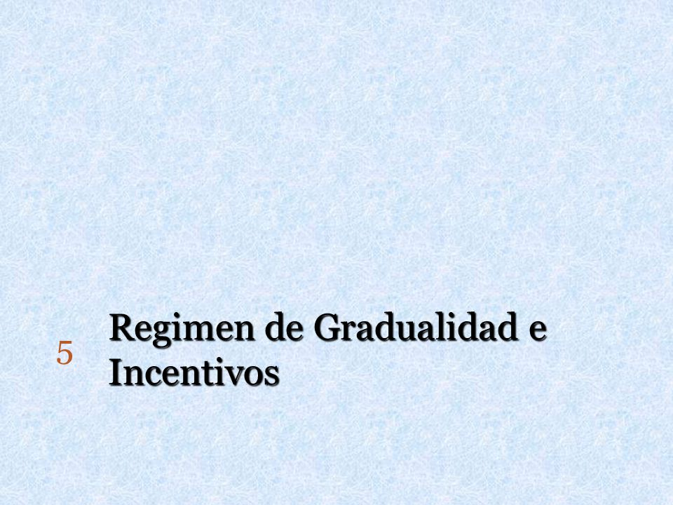 Regimen de Gradualidad e Incentivos
