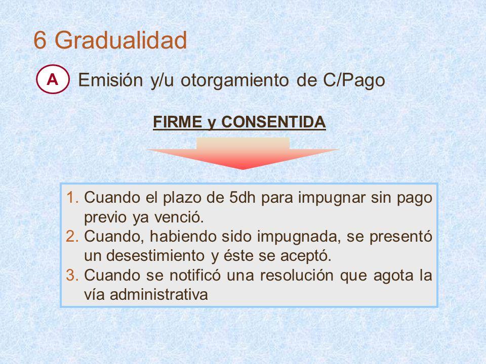 6 Gradualidad Emisión y/u otorgamiento de C/Pago A FIRME y CONSENTIDA