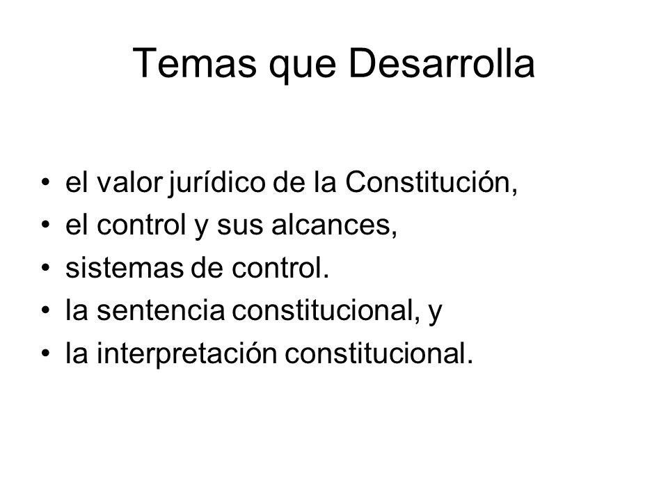 Temas que Desarrolla el valor jurídico de la Constitución,