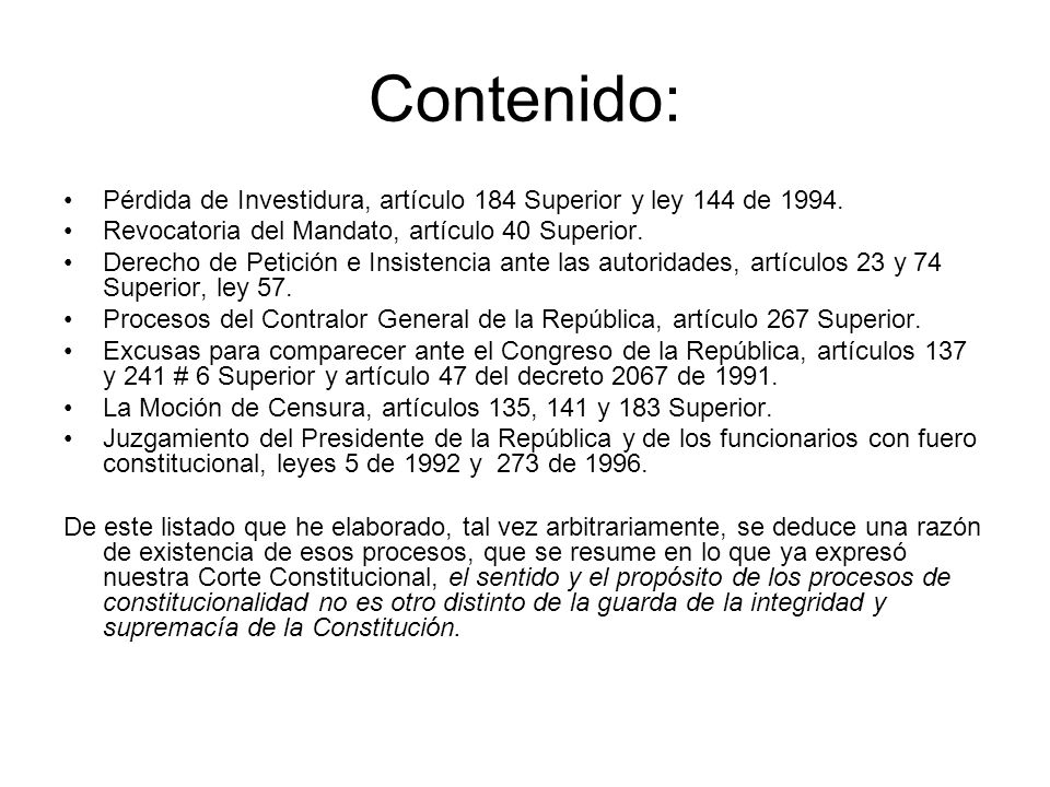 Contenido: Pérdida de Investidura, artículo 184 Superior y ley 144 de 1994. Revocatoria del Mandato, artículo 40 Superior.