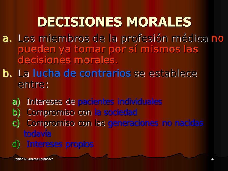 DECISIONES MORALES Los miembros de la profesión médica no pueden ya tomar por sí mismos las decisiones morales.