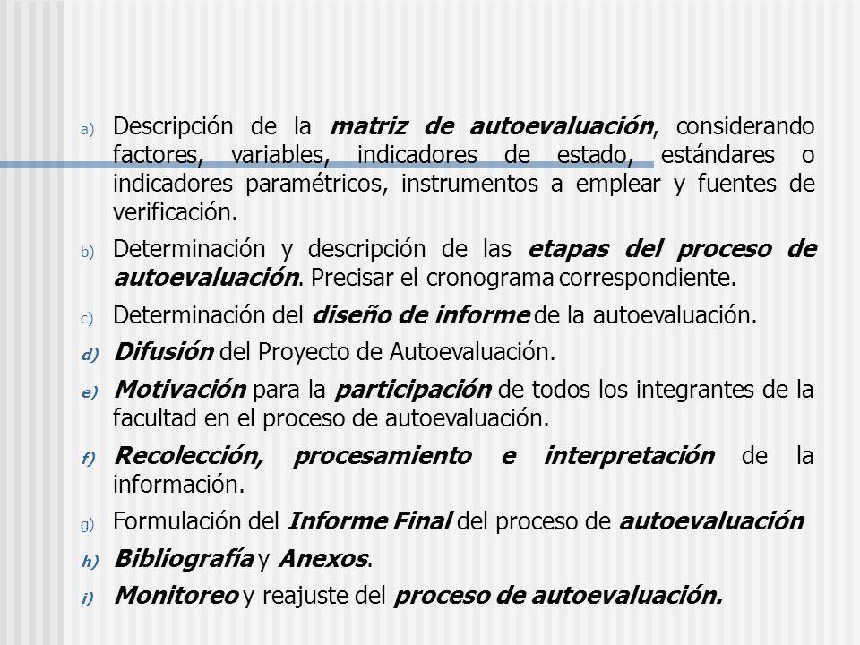 Descripción de la matriz de autoevaluación, considerando factores, variables, indicadores de estado, estándares o indicadores paramétricos, instrumentos a emplear y fuentes de verificación.