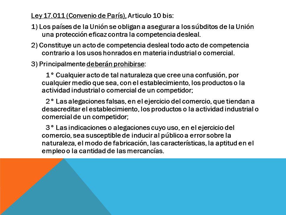 Ley 17.011 (Convenio de París), Articulo 10 bis: 1) Los países de la Unión se obligan a asegurar a los súbditos de la Unión una protección eficaz contra la competencia desleal.