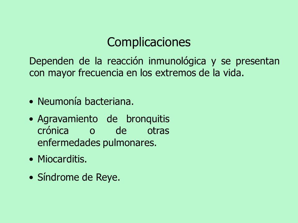 Complicaciones Dependen de la reacción inmunológica y se presentan con mayor frecuencia en los extremos de la vida.
