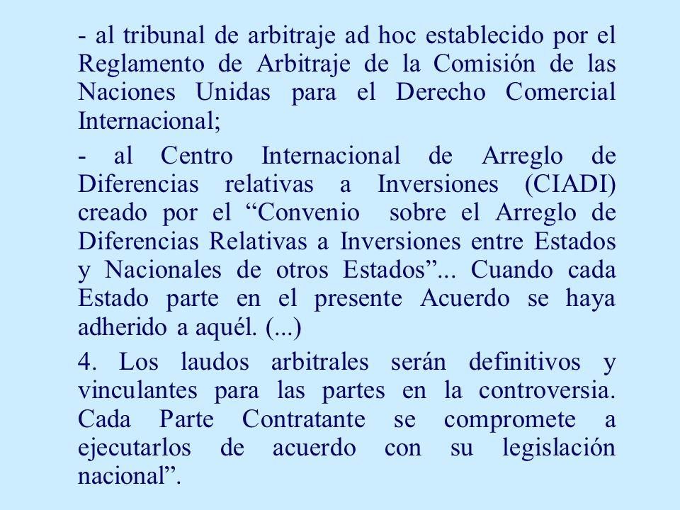 - al tribunal de arbitraje ad hoc establecido por el Reglamento de Arbitraje de la Comisión de las Naciones Unidas para el Derecho Comercial Internacional;
