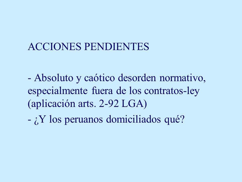 ACCIONES PENDIENTES - Absoluto y caótico desorden normativo, especialmente fuera de los contratos-ley (aplicación arts. 2-92 LGA)