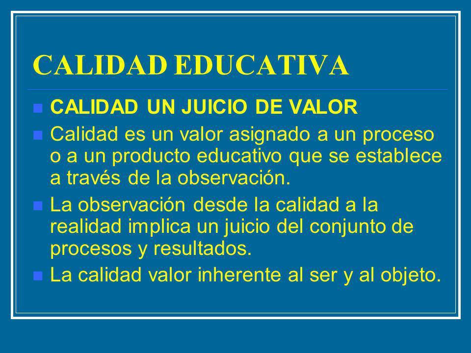 CALIDAD EDUCATIVA CALIDAD UN JUICIO DE VALOR