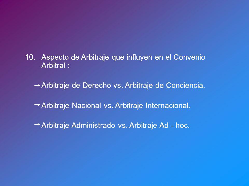 10. Aspecto de Arbitraje que influyen en el Convenio Arbitral :