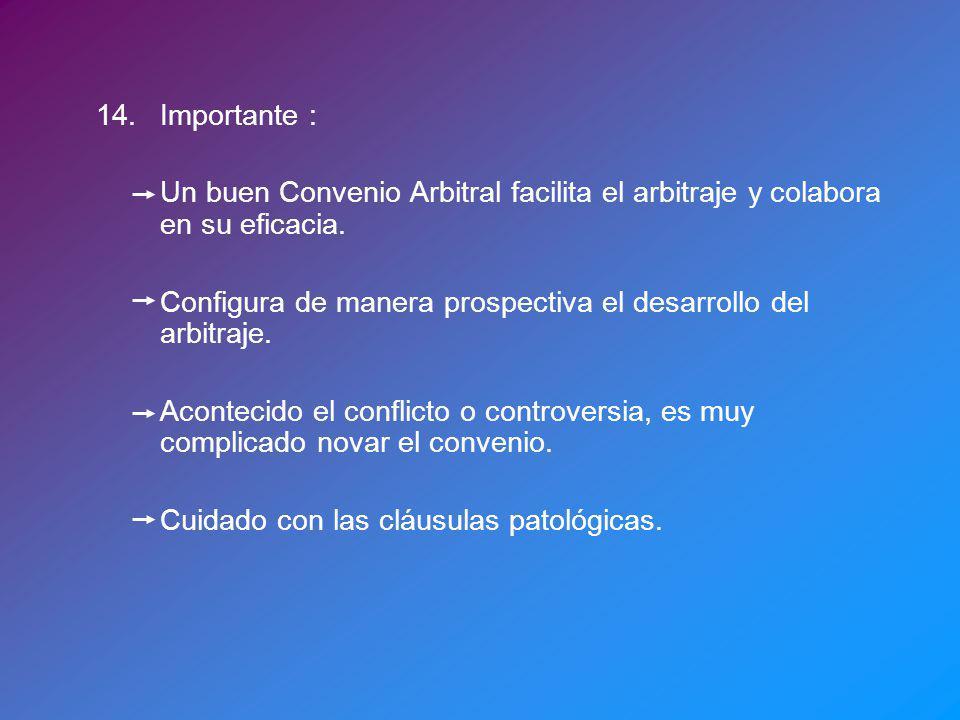 14. Importante : Un buen Convenio Arbitral facilita el arbitraje y colabora en su eficacia.