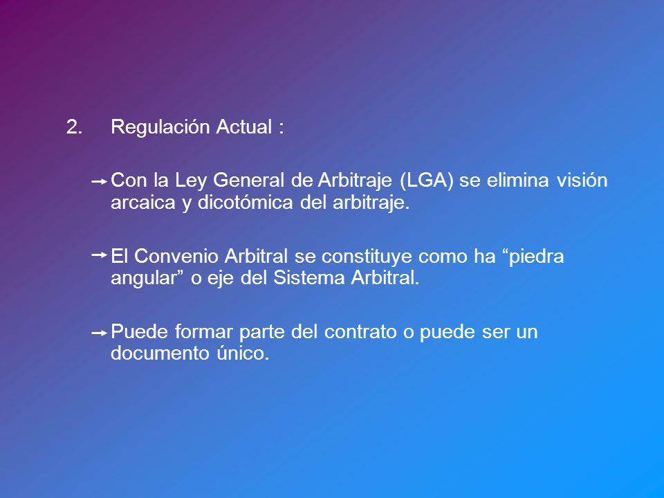 2. Regulación Actual : Con la Ley General de Arbitraje (LGA) se elimina visión arcaica y dicotómica del arbitraje.