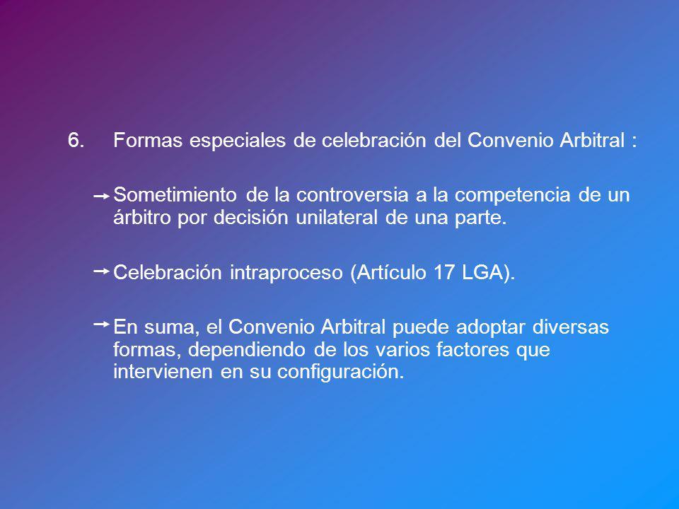6. Formas especiales de celebración del Convenio Arbitral :