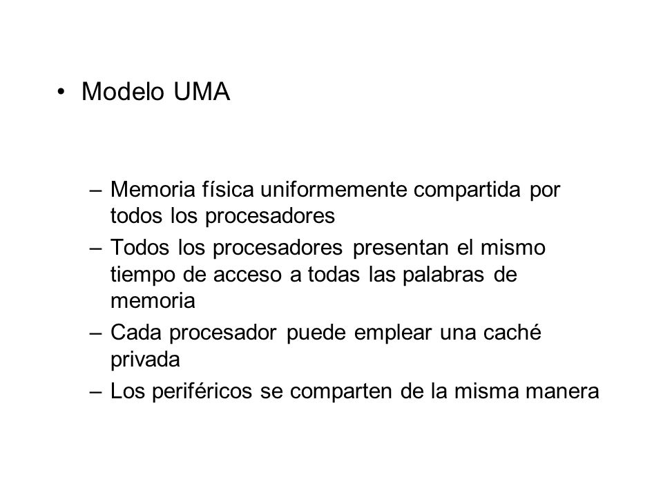 Modelo UMAMemoria física uniformemente compartida por todos los procesadores.